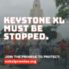 We Can Still Stop Keystone XL –Sign the Promise to Protect!