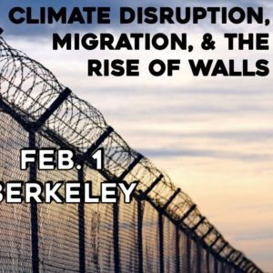 Climate Disruption, Migration, and the Rise of Walls @ South Berkeley Senior Center