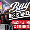 Bay Resistance Mass Meeting and Trainings, March 4