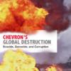 New Report: Chevron's Global Destruction